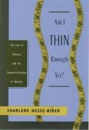 Book Am I Thin Enough Yet?: The Cult of Thinness and the Commercialization of Identity by Sharlene Hesse-Biber