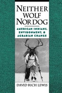 Book Neither Wolf Nor Dog: American Indians, Environment, and Agrarian Change by David Rich Lewis