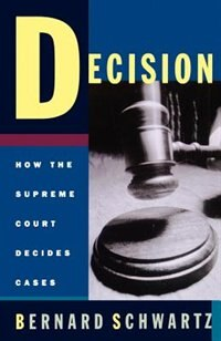 Book Decision: How the Supreme Court Decides Cases by Bernard Schwartz
