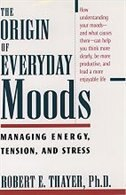 The Origin of Everyday Moods: Managing Energy, Tension, and Stress