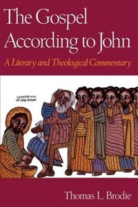 Book The Gospel According to John: A Literary and Theological Commentary by Thomas L. Brodie