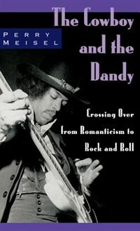 Book The Cowboy and the Dandy: Crossing Over from Romanticism to Rock and Roll by Perry Meisel