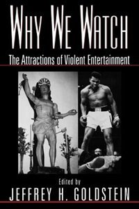 Book Why We Watch: The Attractions of Violent Entertainment by Jeffrey Goldstein