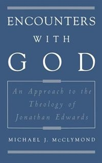 Book Encounters with God: An Approach to the Theology of Jonathan Edwards by Michael J. Mcclymond