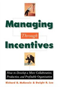 Book Managing Through Incentives: How to Develop a More Collaborative, Productive, and Profitable… by Richard B. McKenzie