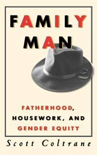 Book Family Man: Fatherhood, Housework, and Gender Equity by Scott Coltrane