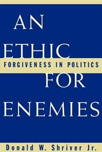 Book An Ethic For Enemies: Forgiveness in Politics by Donald W. Shriver