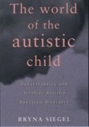 Book The World of the Autistic Child: Understanding and Treating Autistic Spectrum Disorders by Bryna Siegel