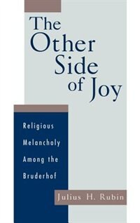 Book The Other Side of Joy: Religious Melancholy among the Bruderhof by Julius Rubin
