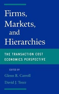 Book Firms, Markets and Hierarchies: The Transaction Cost Economics Perspective by Glenn R. Carroll