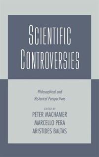 Book Scientific Controversies: Philosophical and Historical Perspectives by Peter Machamer