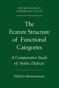 Book The Feature Structure of Functional Categories: A Comparative Study of Arabic Dialects by Elabbas Benmamoun