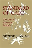 Book Standard of Care: The Law of American Bioethics by George J. Annas