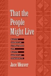 Book That the People Might Live: Native American Literatures and Native American Community by Jace Weaver