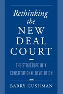 Book Rethinking the New Deal Court: The Structure of a Constitutional Revolution by Barry Cushman