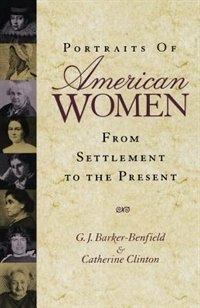 Book Portraits of American Women: From Settlement to the Present by G. J. Barker-Benfield