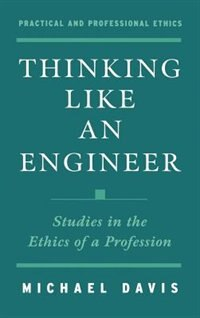 Book Thinking Like an Engineer: Studies in the Ethics of a Profession by Michael Davis