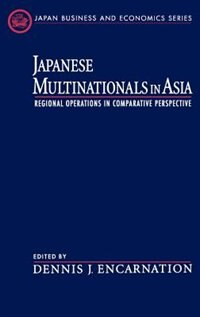 Book Japanese Multinationals in Asia: Regional Operations in Comparative Perspective by Dennis J. Encarnation