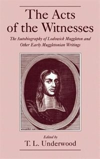 Book The Acts of the Witnesses: The Autobiography of Lodowick Muggleton and Other Early Muggletonian… by T. L. Underwood