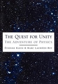 Book The Quest for Unity: The Adventure of Physics by ETIENNE KLEIN
