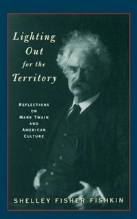 Book Lighting Out For the Territory: Reflections on Mark Twain and American Culture by Shelley Fisher Fishkin