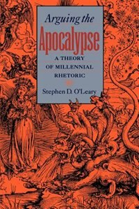 Book Arguing the Apocalypse: A Theory of Millennial Rhetoric by Stephen D. OLeary