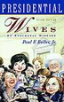 Presidential Wives: An Anecdotal History by Paul F. Boller