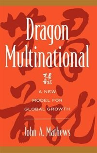 Book Dragon Multinational: A New Model for Global Growth by John A. Mathews