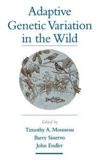 Book Adaptive Genetic Variation in the Wild by Timothy A. Mousseau