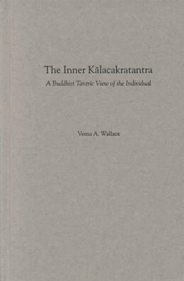 Book The Inner Kalacakratantra: A Buddhist Tantric View of the Individual by Vesna Wallace