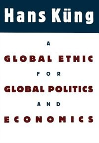 Book A Global Ethic for Global Politics and Economics by Hans Kung