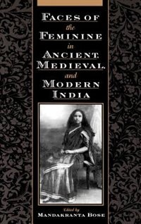 Book Faces of the Feminine in Ancient, Medieval, and Modern India: Faces of the Feminine in Ancient… by Mandakranta Bose