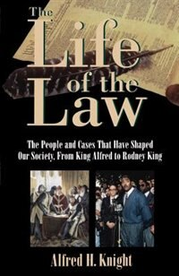 Book The Life of the Law: The People and Cases That Have Shaped Our Society, From King Alfred to Rodney… by Alfred H. Knight
