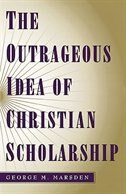 Book The Outrageous Idea of Christian Scholarship by George M. Marsden