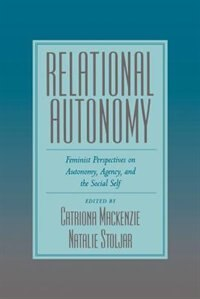 Book Relational Autonomy: Feminist Perspectives on Autonomy, Agency, and the Social Self by Catriona Mackenzie
