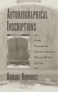 Book Autobiographical Inscriptions: Form, Personhood, and the American Woman Writer of Color by Barbara Rodriguez
