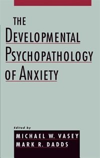 Book The Developmental Psychopathology of Anxiety by Michael W. Vasey