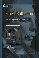 Book Ernest Rutherford: And the Explosion of Atoms by J. L. Heilbron