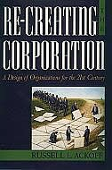 Book Re-Creating the Corporation: A Design of Organizations for the 21st Century by Russell L. Ackoff