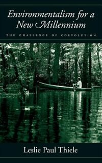 Book Environmentalism for a New Millennium: The Challenge of Coevolution by Leslie Paul Thiele