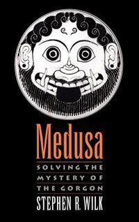 Book Medusa: Solving the Mystery of the Gorgon by Stephen R. Wilk
