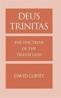 Book Deus Trinitas: The Doctrine of the Triune God by David Coffey