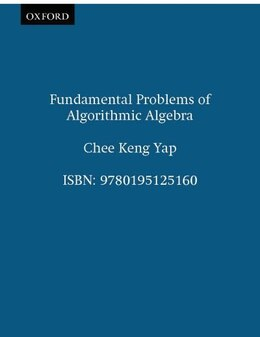 Book Fundamental Problems of Algorithmic Algebra by Chee Keng Yap
