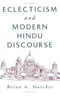 Book Eclecticism and Modern Hindu Discourse by Brian A. Hatcher