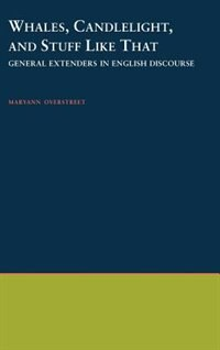 Book Whales, Candlelight, and Stuff Like That: General Extenders in English Discourse by Maryann Overstreet
