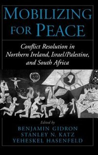 Book Mobilizing for Peace: Conflict Resolution in Northern Ireland, Israel/Palestine, and South Africa by Benjamin Gidron