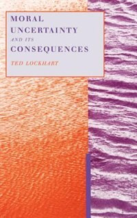 Book Moral Uncertainty and its Consequences by Ted Lockhart