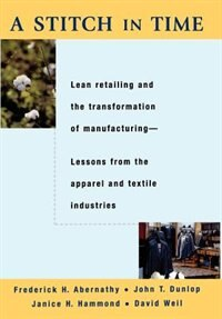 Book A Stitch in Time: Lean Retailing and the Transformation of Manufacturing--Lessons from the Apparel… by Frederick H. Abernathy