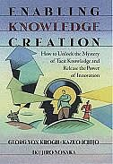 Book Enabling Knowledge Creation: How to Unlock the Mystery of Tacit Knowledge and Release the Power of… by Georg Von Krogh