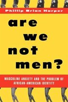 Are We Not Men?: Masculine Anxiety and the Problem of African-American Identity